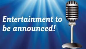 Entertainment to be announced